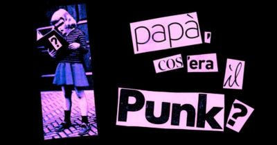 Papà, cos'era il Punk?